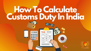 How To Calculate Customs Duty